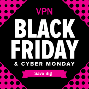 The Best VPN Deals for Black Friday/Cyber Monday 2021