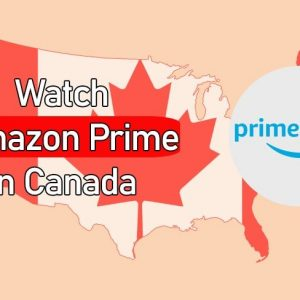 How to Watch American Amazon Prime in Canada [Latest Guide]