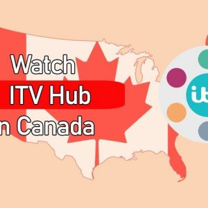 How to Watch ITV Hub in Canada (Updated on: October 2021)